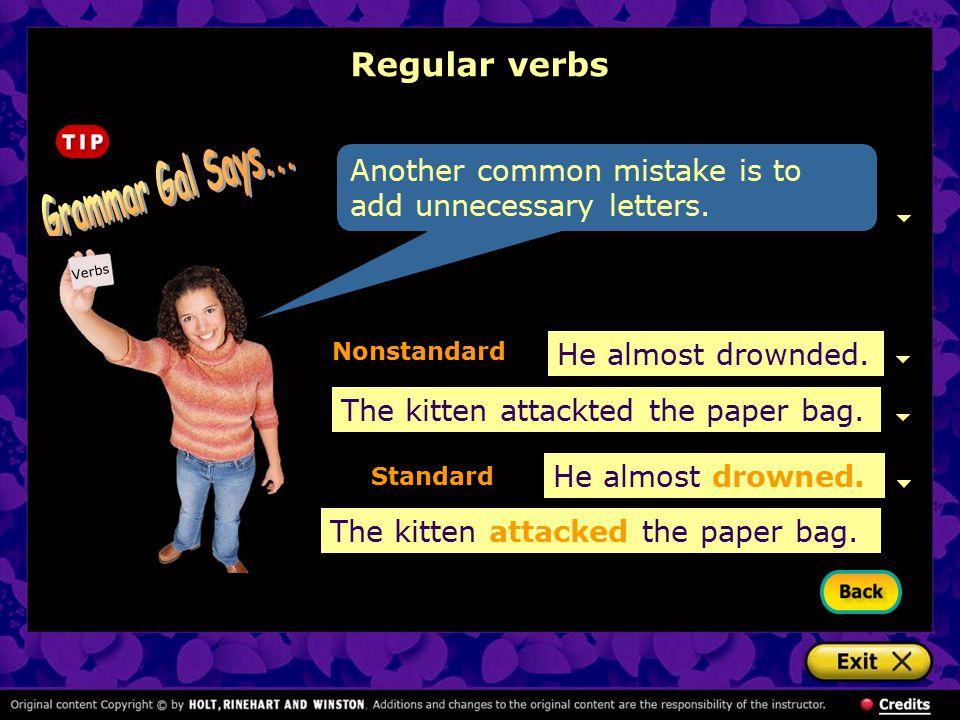 Regular verbs Most regular verbs that end in e drop the e before adding –ing.