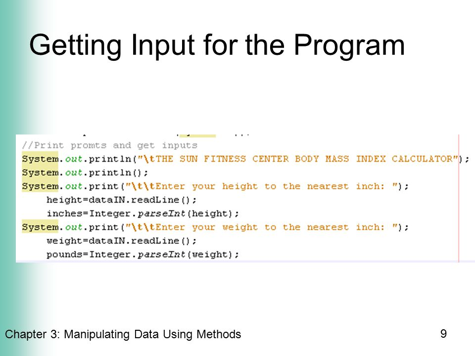 Chapter 3: Manipulating Data Using Methods 9 Getting Input for the Program