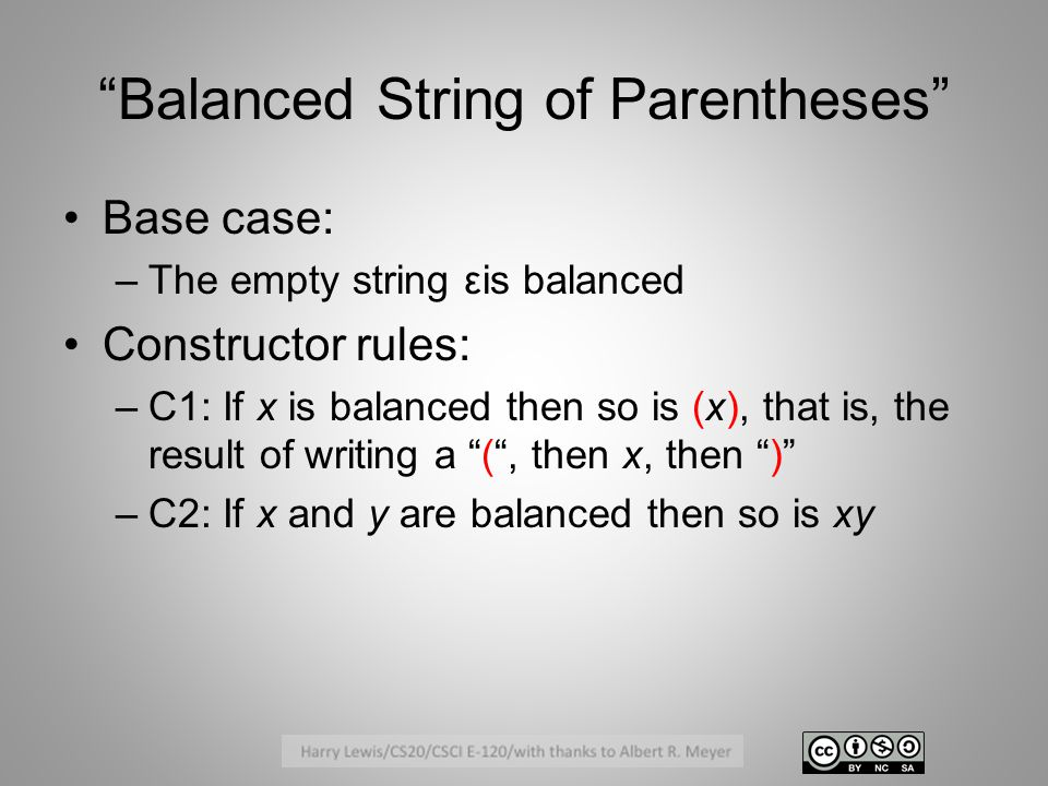 A String of Parentheses is Balanced iff it Satisfies the Counting Rule (SCR) Say that a string s ∈ { ), ( } * SCR iff starting from 0 at the left end of the string, adding 1 for each (, subtracting 1 for each ), gives 0 at the end without ever going negative.