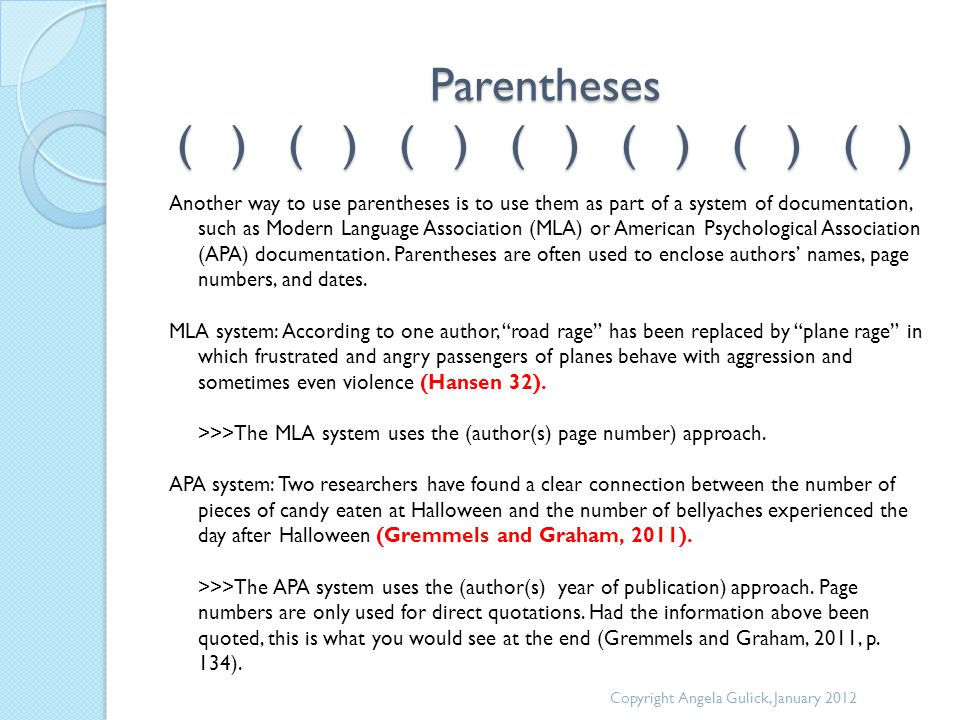 Parentheses ( ) ( ) ( ) ( ) ( ) ( ) ( ) Another way to use parentheses is to use them as part of a system of documentation, such as Modern Language Association (MLA) or American Psychological Association (APA) documentation.