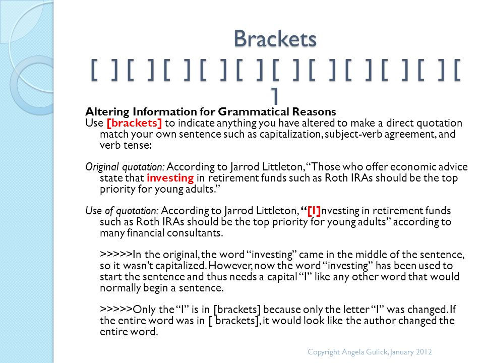 Brackets [ ] [ ] [ ] [ ] [ ] [ ] [ ] [ ] [ ] [ ] [ ] Altering Information for Grammatical Reasons Use [brackets] to indicate anything you have altered