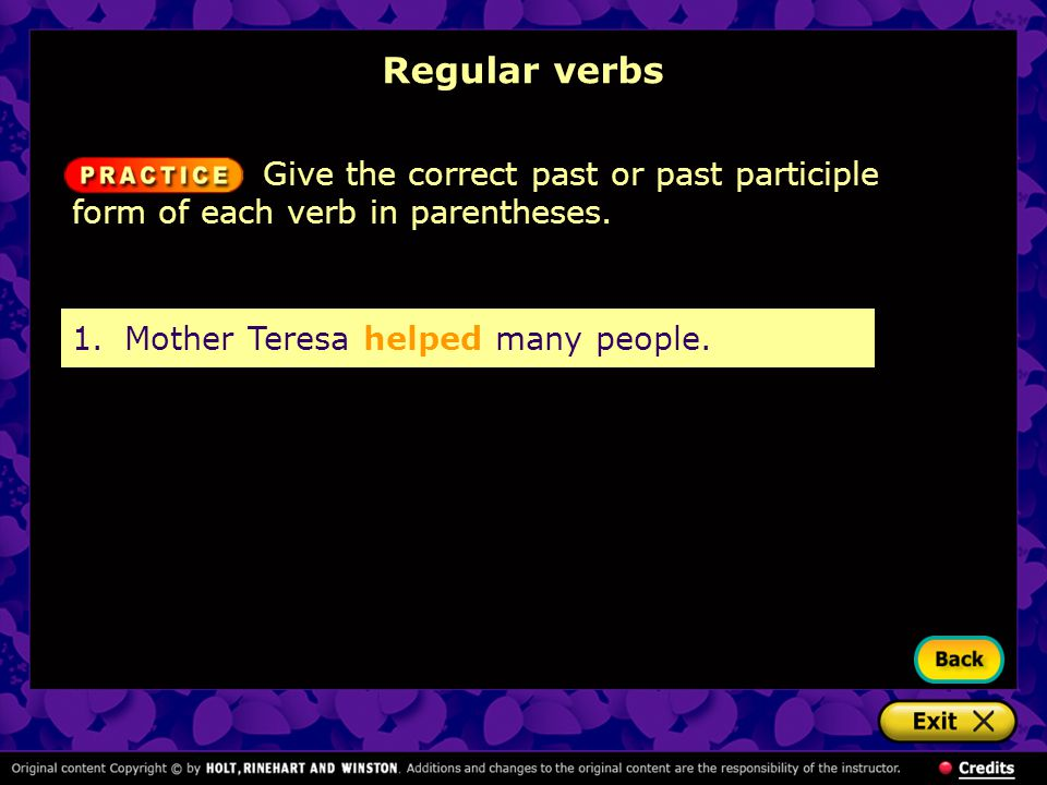 Regular verbs 1.Mother Teresa helped many people. Give the correct past or past participle form of each verb in parentheses.