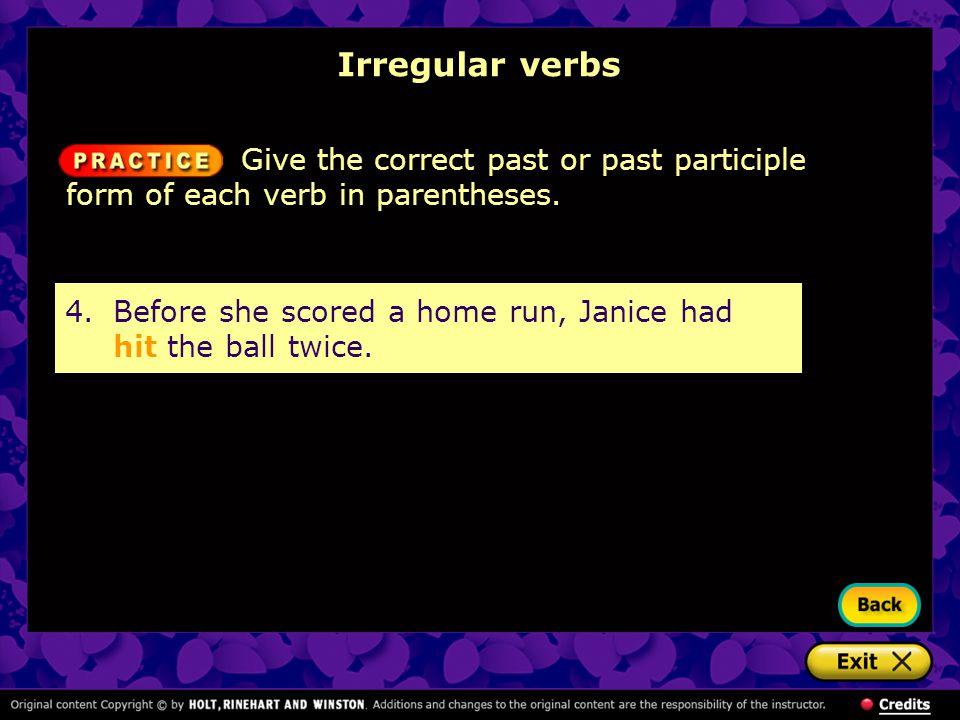 Irregular verbs 4.Before she scored a home run, Janice had hit the ball twice.