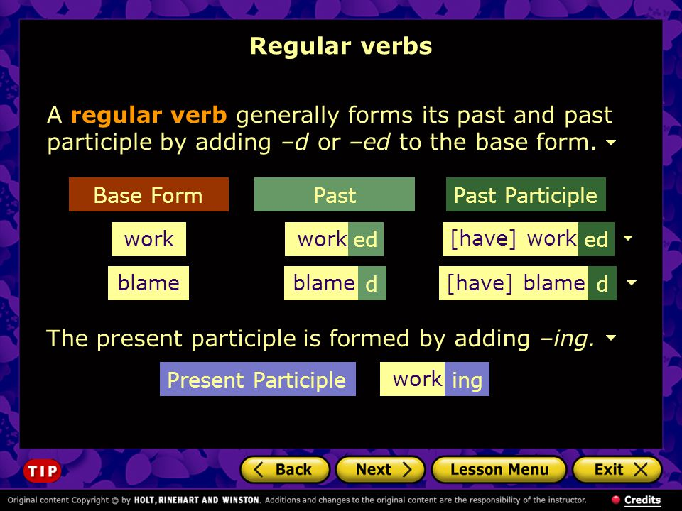 Regular verbs A regular verb generally forms its past and past participle by adding –d or –ed to the base form.