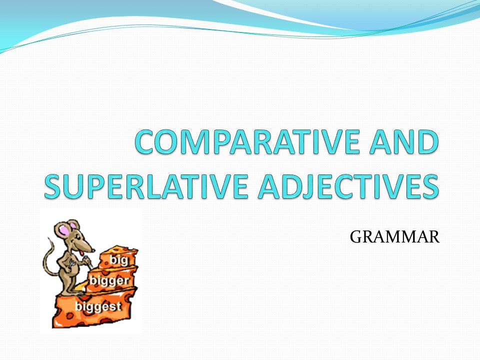 We use the SUPERLATIVE to compare MORE THAN TWO people, places or things.