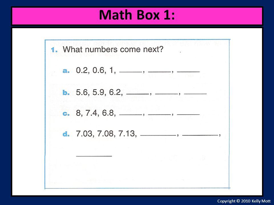 Copyright © 2010 Kelly Mott Math Box 1: