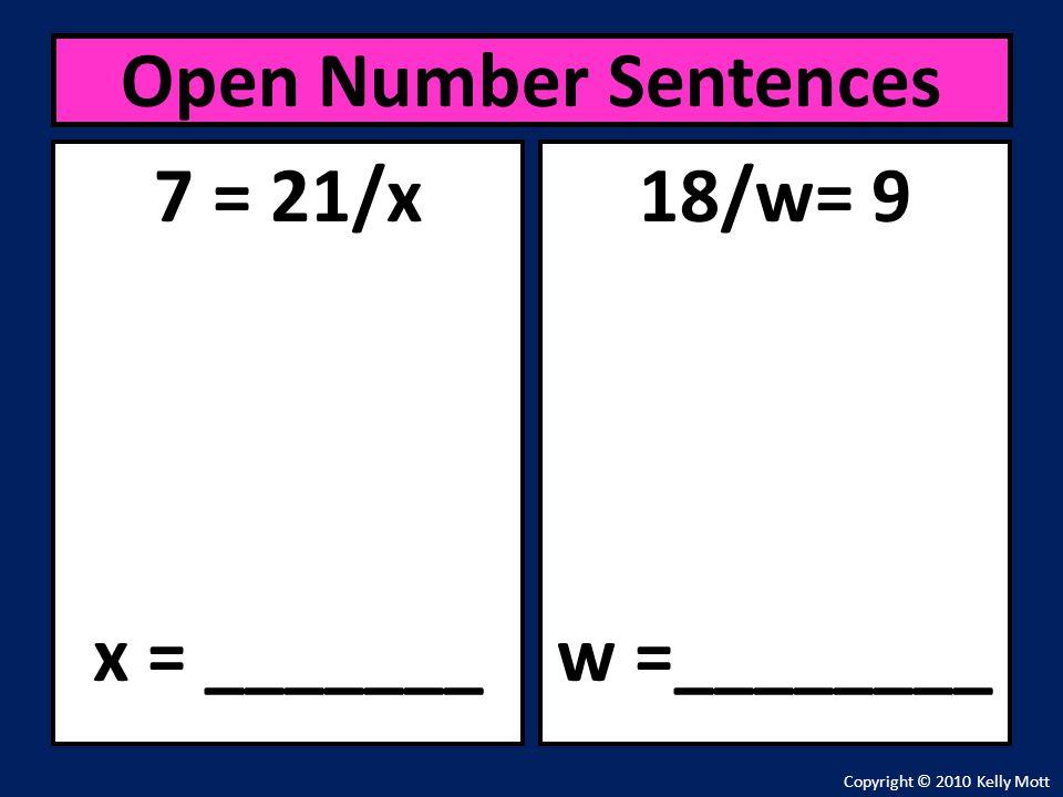 7 = 21/x x = _______ Open Number Sentences Copyright © 2010 Kelly Mott 18/w= 9 w =________