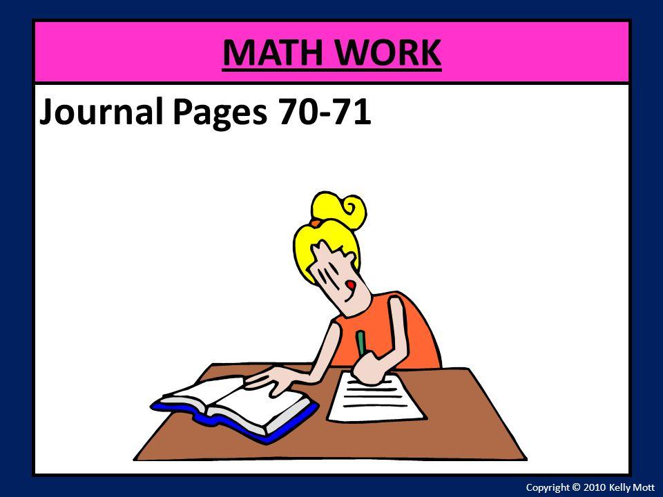 MATH WORK Journal Pages 70-71 Copyright © 2010 Kelly Mott