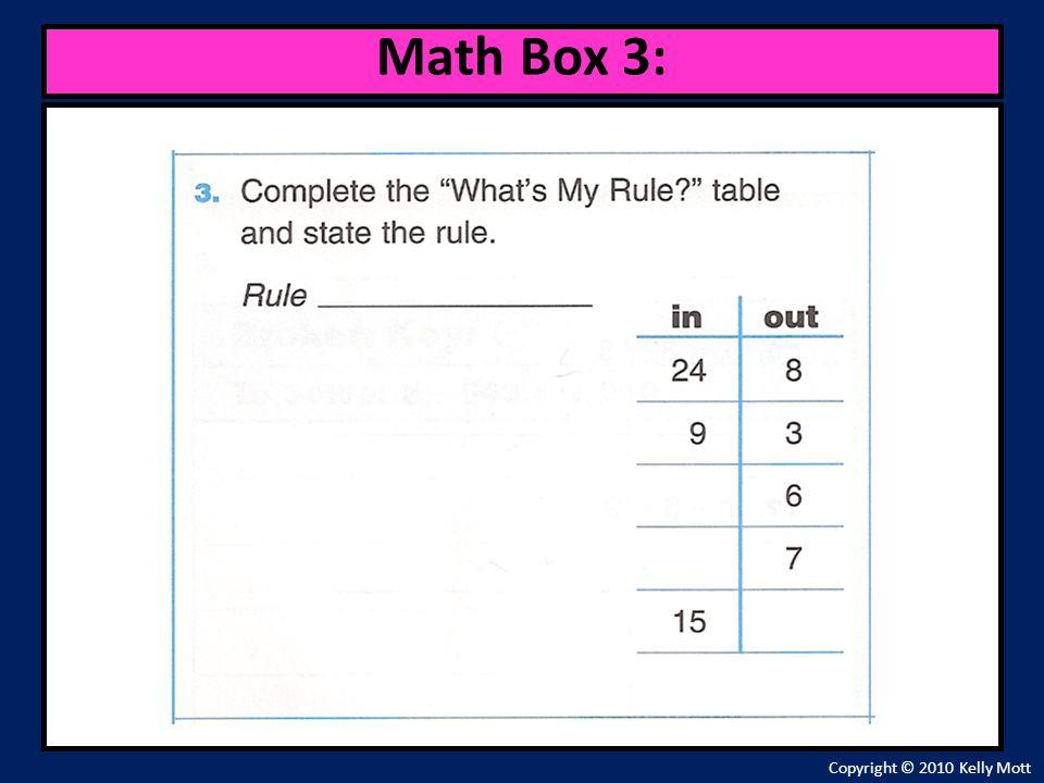 Copyright © 2010 Kelly Mott Math Box 3: