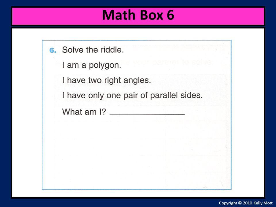Copyright © 2010 Kelly Mott Math Box 6