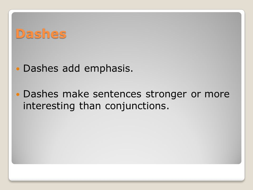 Dashes Rule #1: Use a dash to link two parts of a sentence.