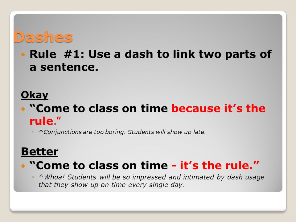 Dashes  Rule #2 – Use dashes to emphasize by the way, parenthetical expressions.