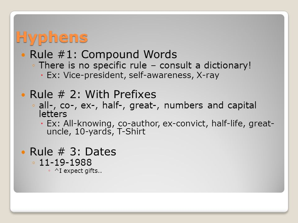Hyphens Rule # 4: Compound Numbers from 21-99  Ex: twenty-three, one hundred and sixty-two.