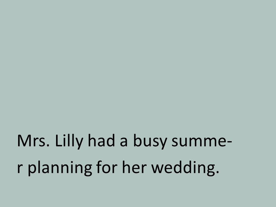 Mrs. Lilly had a busy summe- r planning for her wedding.