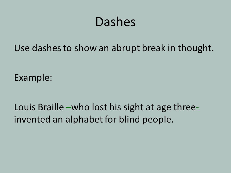 Dashes Use dashes to show an abrupt break in thought.