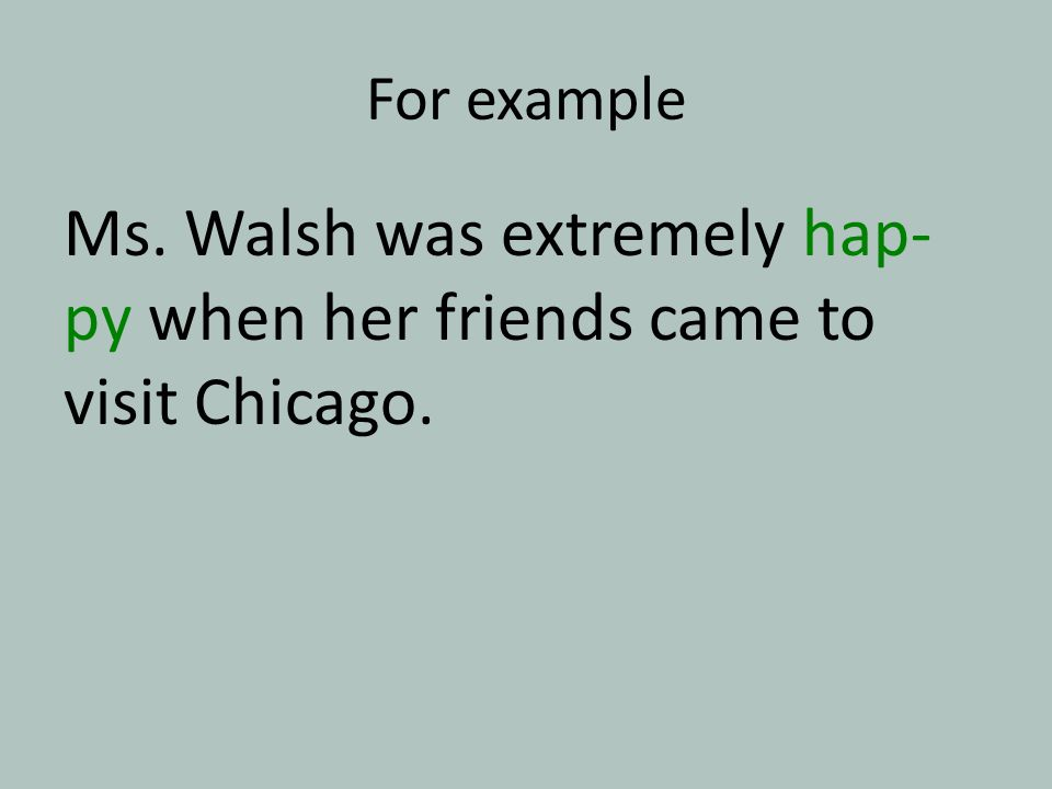 For example Ms. Walsh was extremely hap- py when her friends came to visit Chicago.