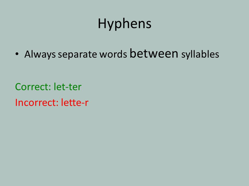 Hyphens Always separate words between syllables Correct: let-ter Incorrect: lette-r