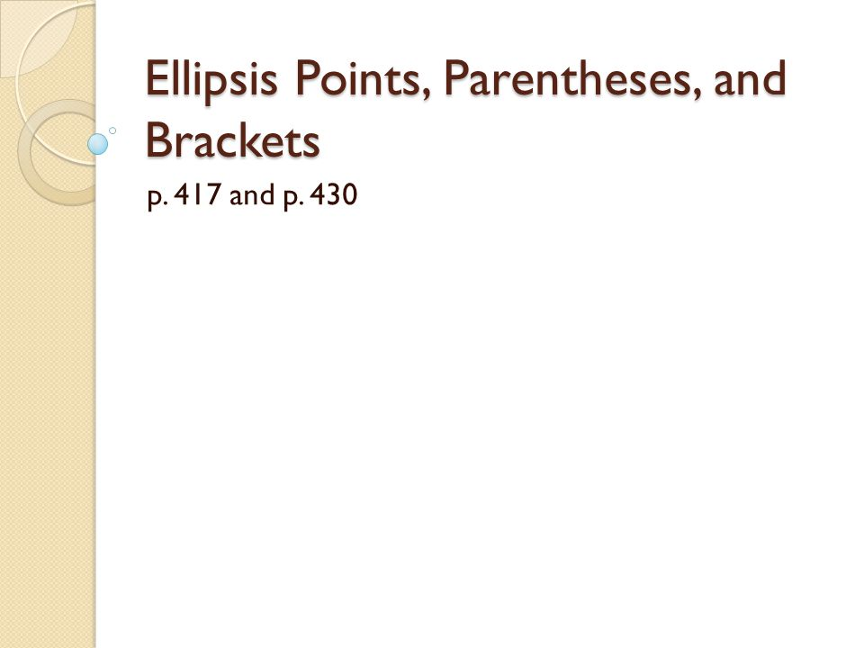 Ellipsis Points, Parentheses, and Brackets p. 417 and p. 430