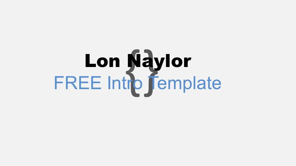 {} Lon Naylor FREE Intro Template