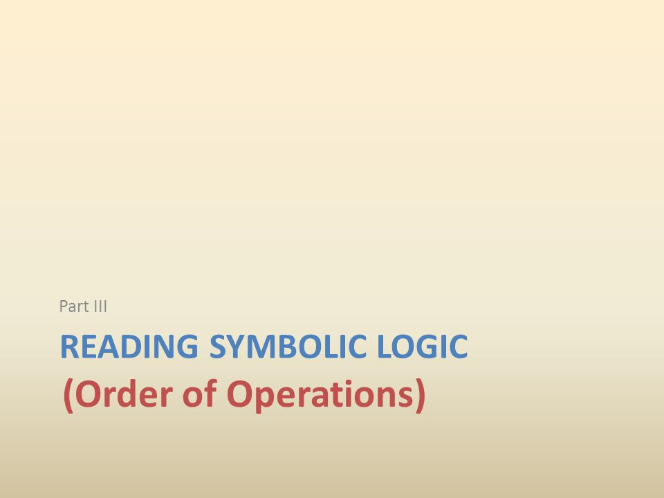 READING SYMBOLIC LOGIC Part III (Order of Operations)