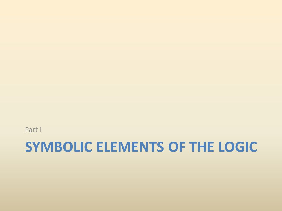 SYMBOLIC ELEMENTS OF THE LOGIC Part I