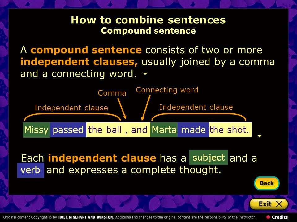 How to combine sentences Compound sentence A compound sentence consists of two or more independent clauses, usually joined by a comma and a connecting word.