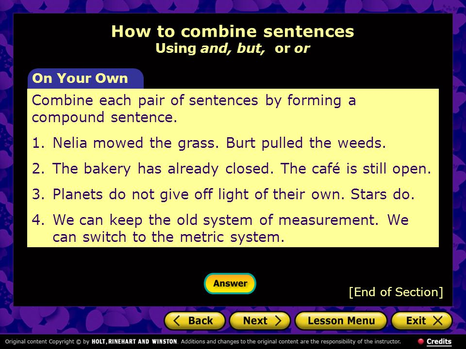 [End of Section] Combine each pair of sentences by forming a compound sentence.