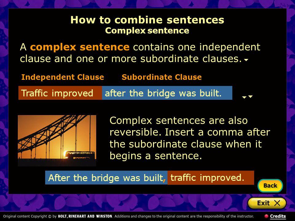 After the bridge was built, How to combine sentences Complex sentence Traffic improved after the bridge was built.
