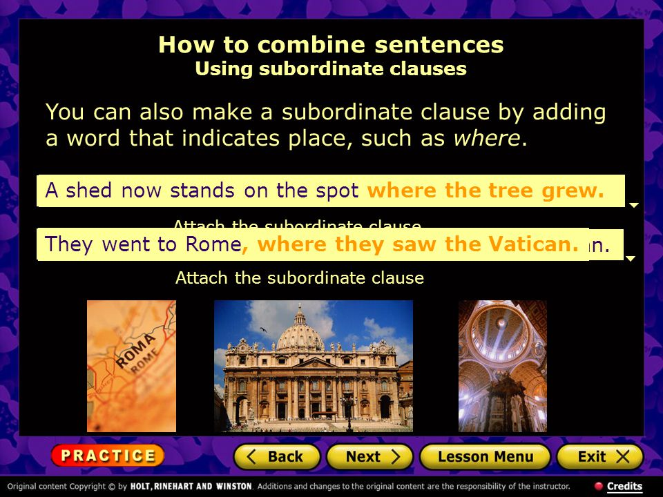 How to combine sentences Using subordinate clauses You can also make a subordinate clause by adding a word that indicates place, such as where.
