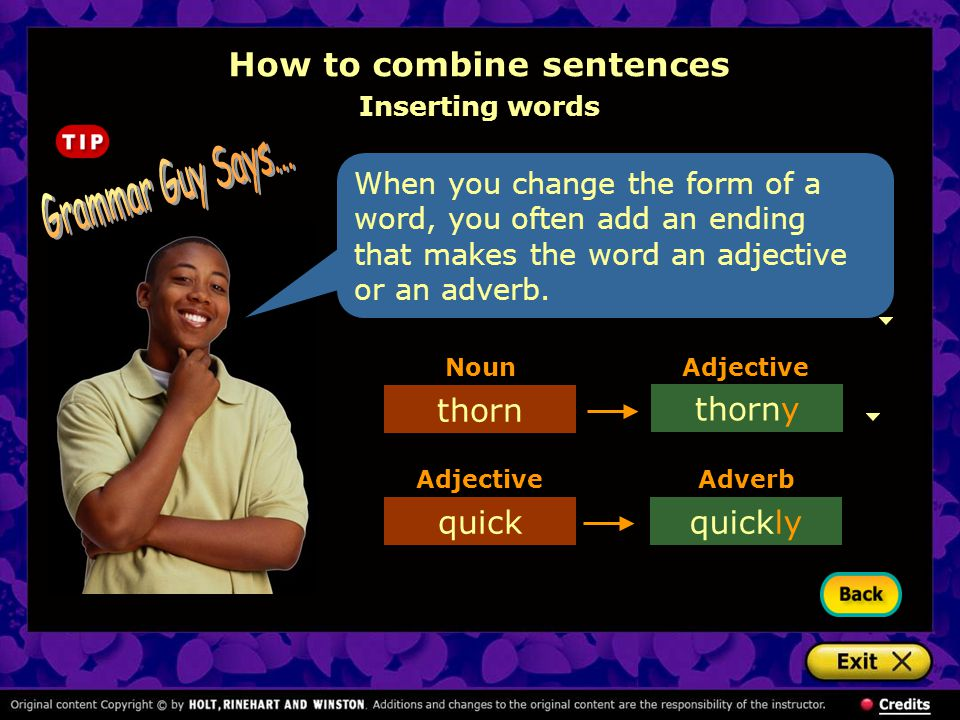 How to combine sentences Inserting phrases [End of Section] Combine each pair of sentences by inserting a phrase from one sentence into the other sentence.