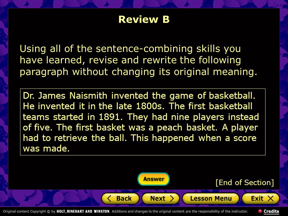 Review B [End of Section] Using all of the sentence-combining skills you have learned, revise and rewrite the following paragraph without changing its original meaning.