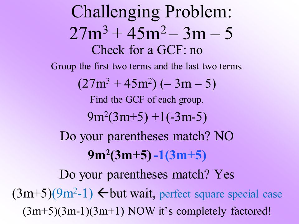 Challenging Problem: 27m 3 + 45m 2 – 3m – 5 Check for a GCF: no Group the first two terms and the last two terms.