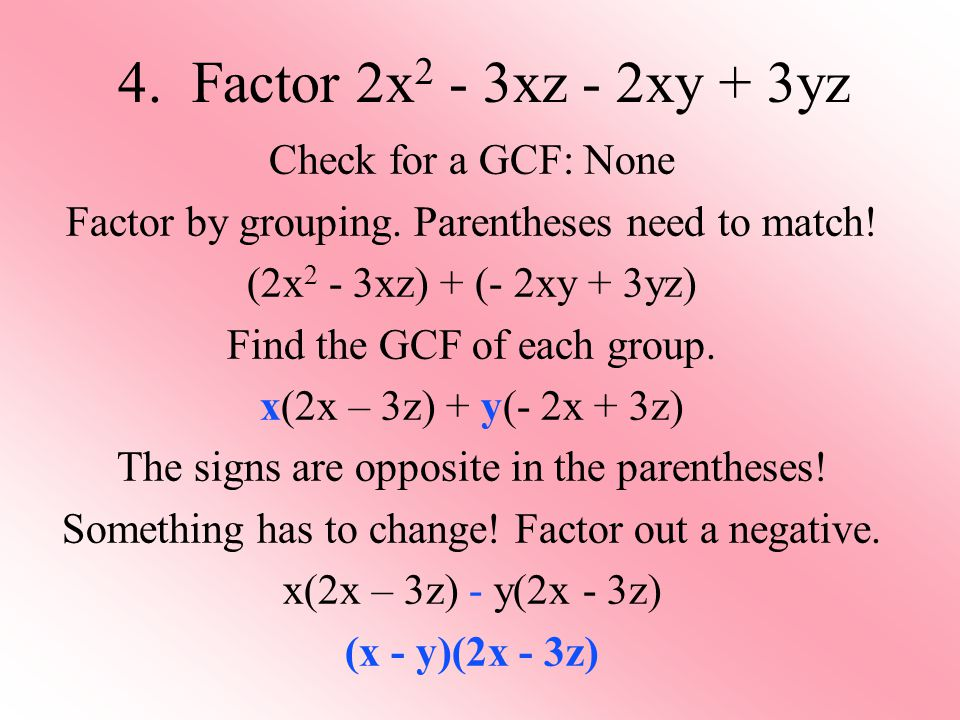 4. Factor 2x 2 - 3xz - 2xy + 3yz Check for a GCF: None Factor by grouping.