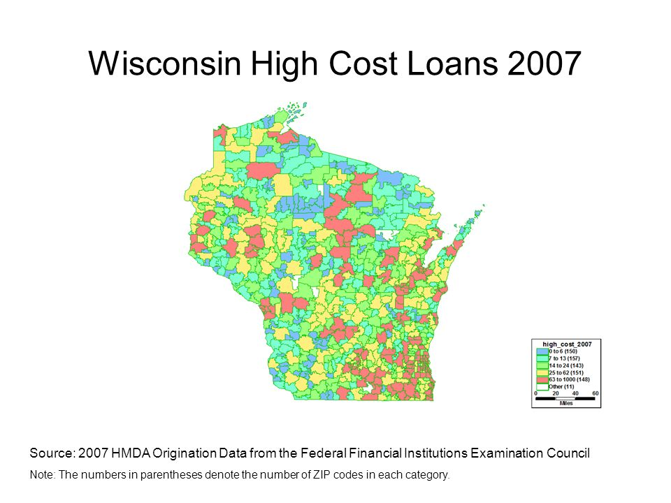 Wisconsin High Cost Loans 2007 Source: 2007 HMDA Origination Data from the Federal Financial Institutions Examination Council Note: The numbers in parentheses denote the number of ZIP codes in each category.