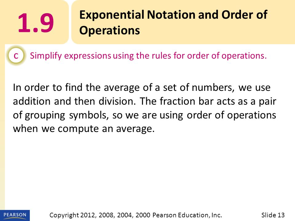 1.9 Exponential Notation and Order of Operations c Simplify expressions using the rules for order of operations.