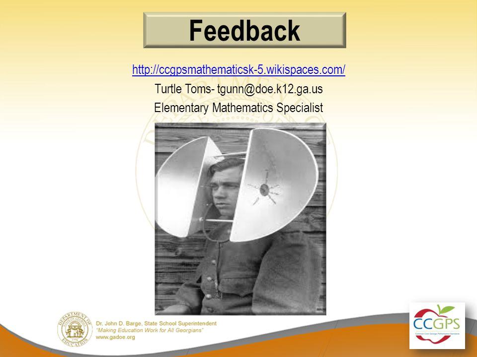Feedback http://ccgpsmathematicsk-5.wikispaces.com/ Turtle Toms- tgunn@doe.k12.ga.us Elementary Mathematics Specialist