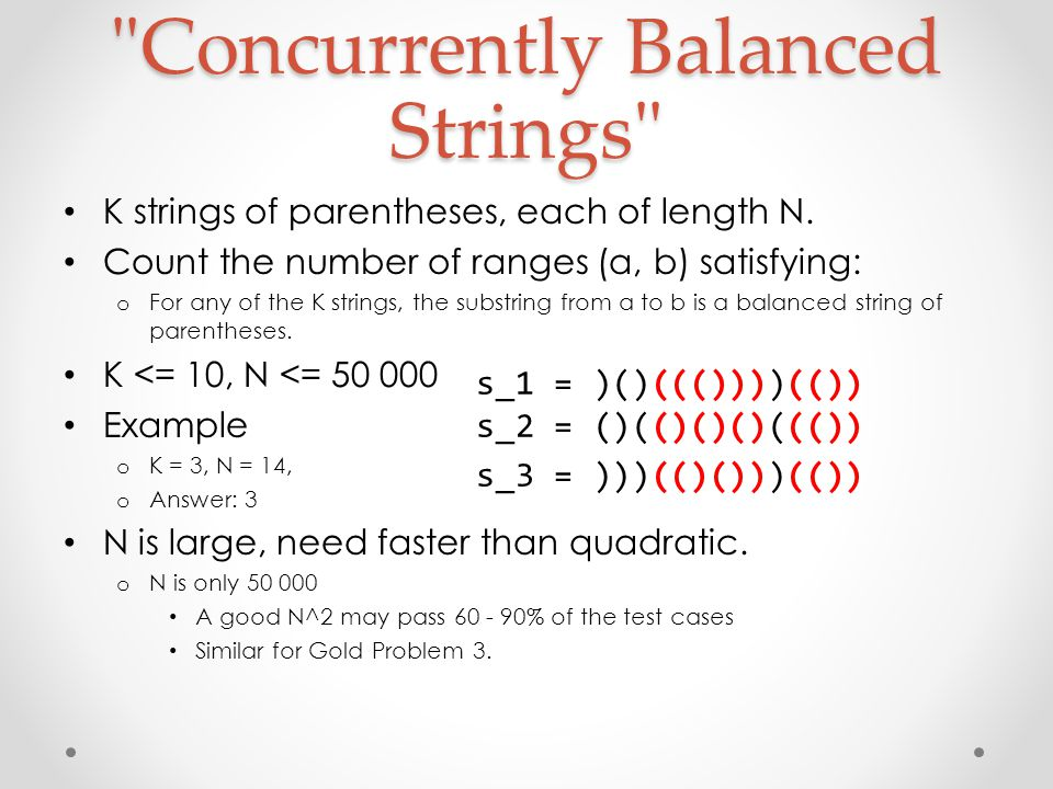 Concurrently Balanced Strings K strings of parentheses, each of length N.
