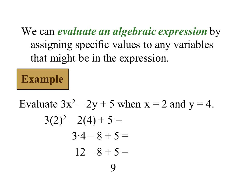 We can evaluate an algebraic expression by assigning specific values to any variables that might be in the expression.