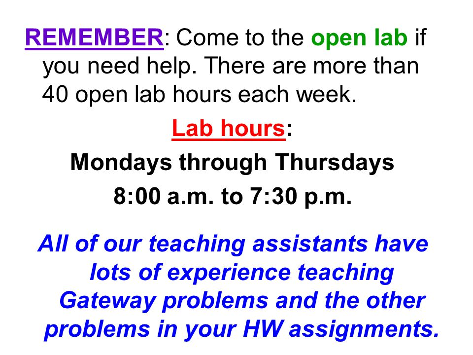REMEMBER: Come to the open lab if you need help. There are more than 40 open lab hours each week.