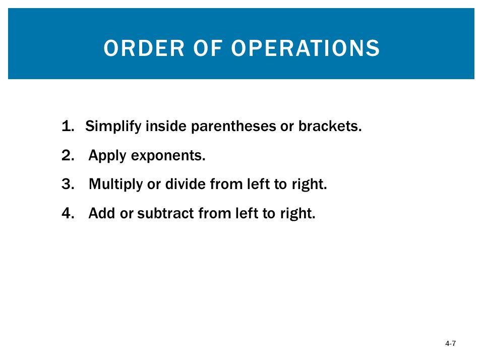 ORDER OF OPERATIONS 1.Simplify inside parentheses or brackets.