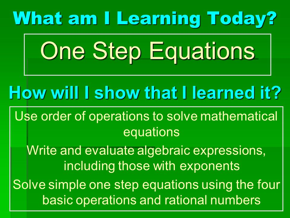 One Step Equations What am I Learning Today.How will I show that I learned it.