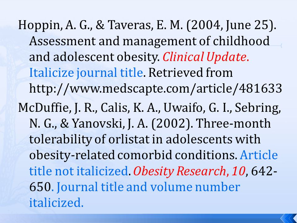 Hoppin, A. G., & Taveras, E. M. (2004, June 25). Assessment and management of childhood and adolescent obesity. Clinical Update. Italicize journal tit