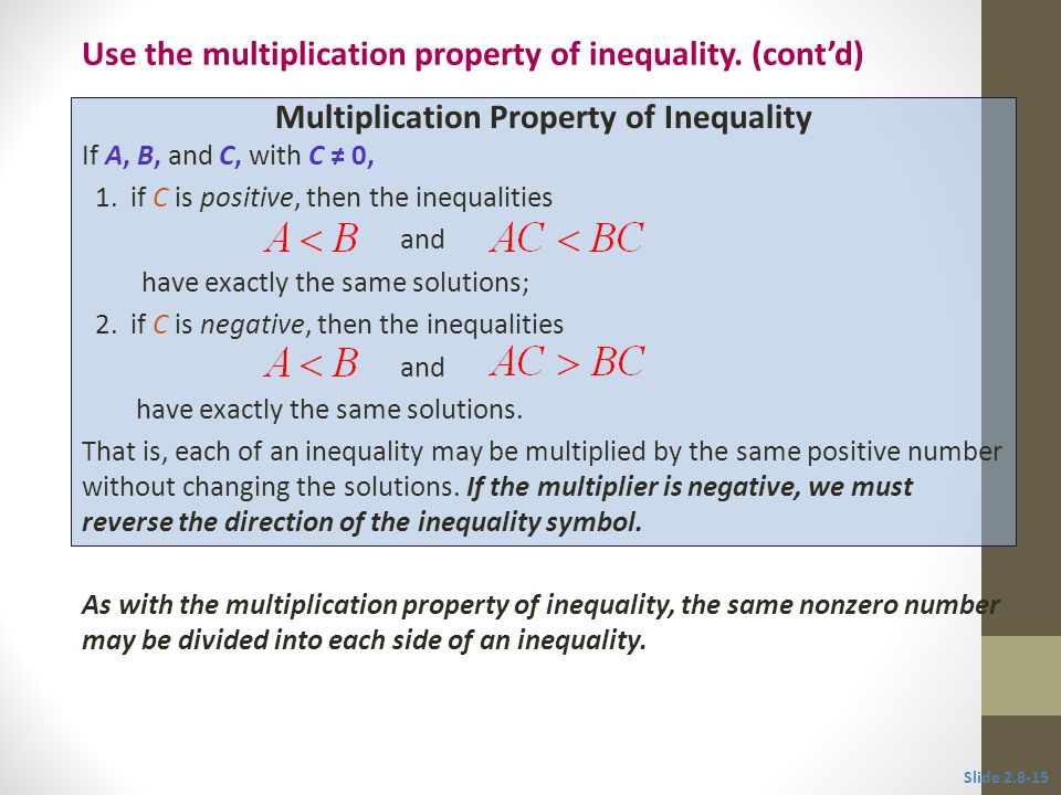 As with the multiplication property of inequality, the same nonzero number may be divided into each side of an inequality. Multiplication Property of