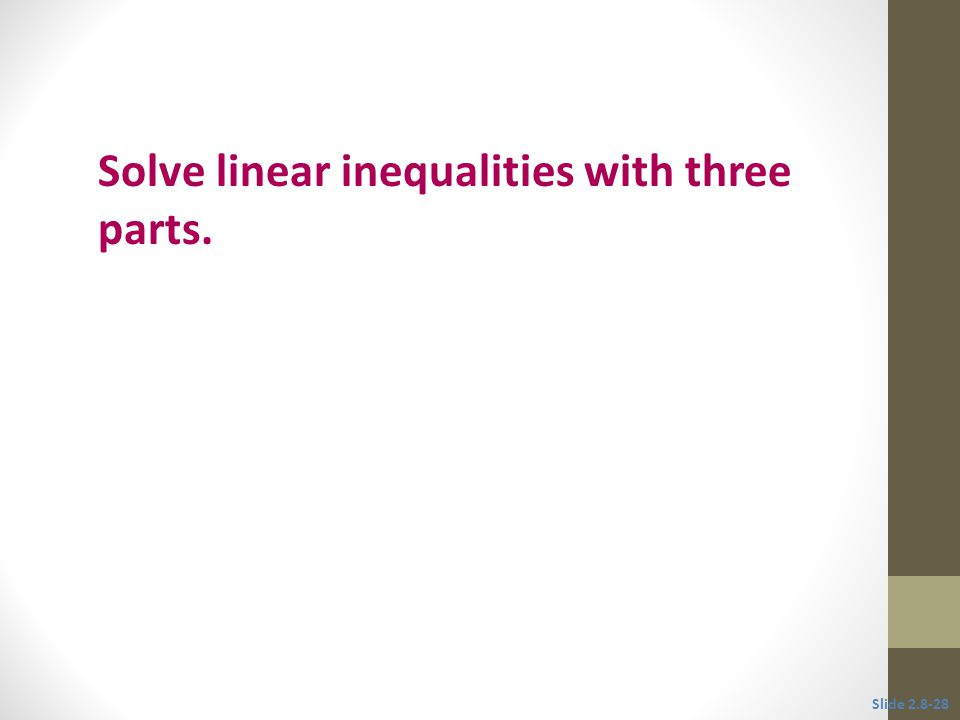 Objective 6 Solve linear inequalities with three parts. Slide 2.8-28