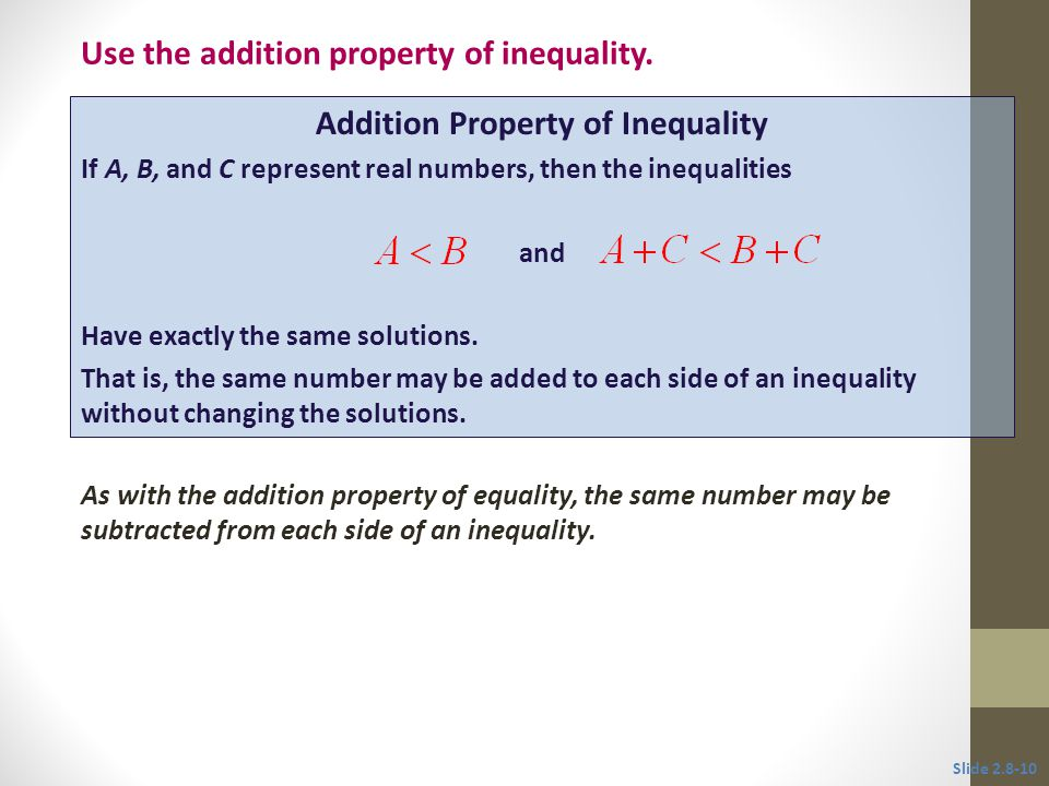 Slide 2.8-10 Addition Property of Inequality If A, B, and C represent real numbers, then the inequalities and Have exactly the same solutions. That is