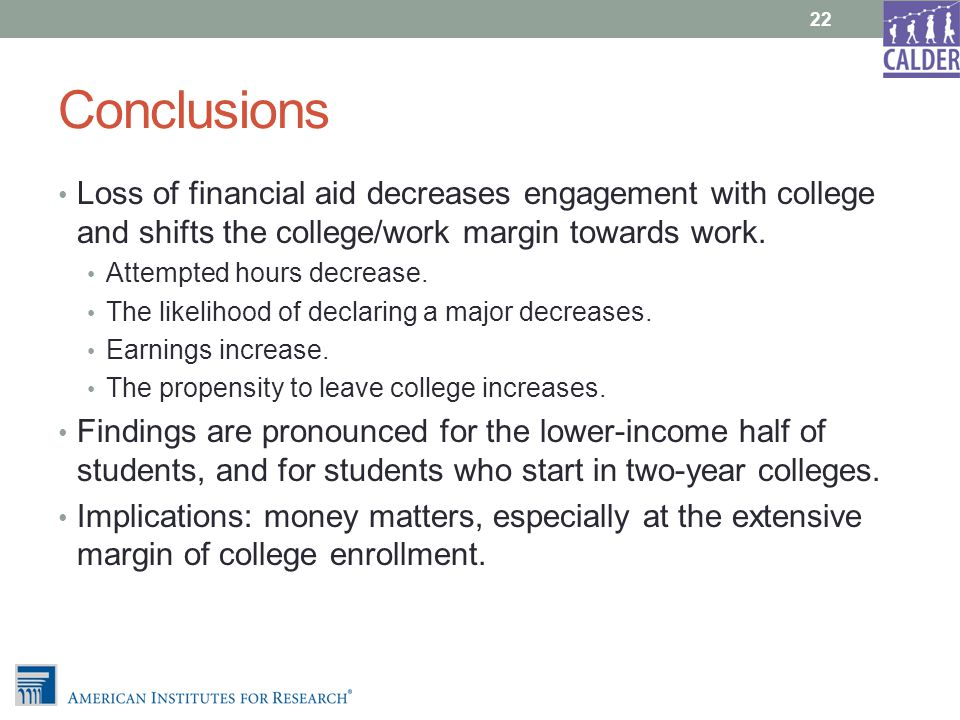 Conclusions Loss of financial aid decreases engagement with college and shifts the college/work margin towards work.