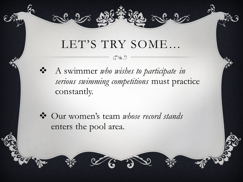 LET'S TRY SOME…  A swimmer who wishes to participate in serious swimming competitions must practice constantly.  Our women's team whose record stand