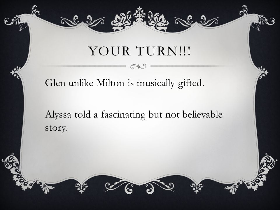 YOUR TURN!!. Glen unlike Milton is musically gifted.