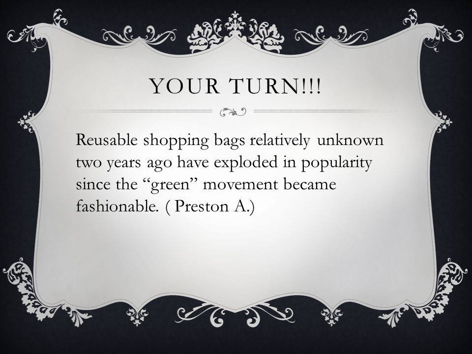 "YOUR TURN!!! Reusable shopping bags relatively unknown two years ago have exploded in popularity since the ""green"" movement became fashionable. ( Pres"