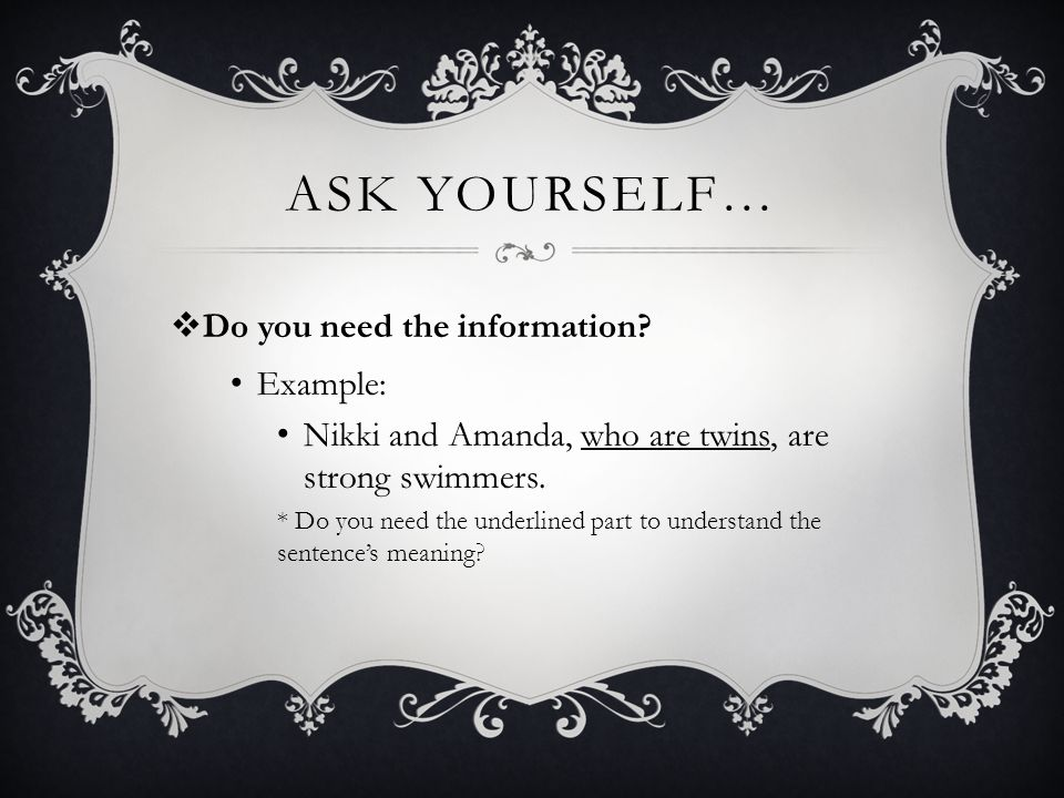 ASK YOURSELF… Their mother, who never learned to swim herself, had them take swimming lessons when they were young.